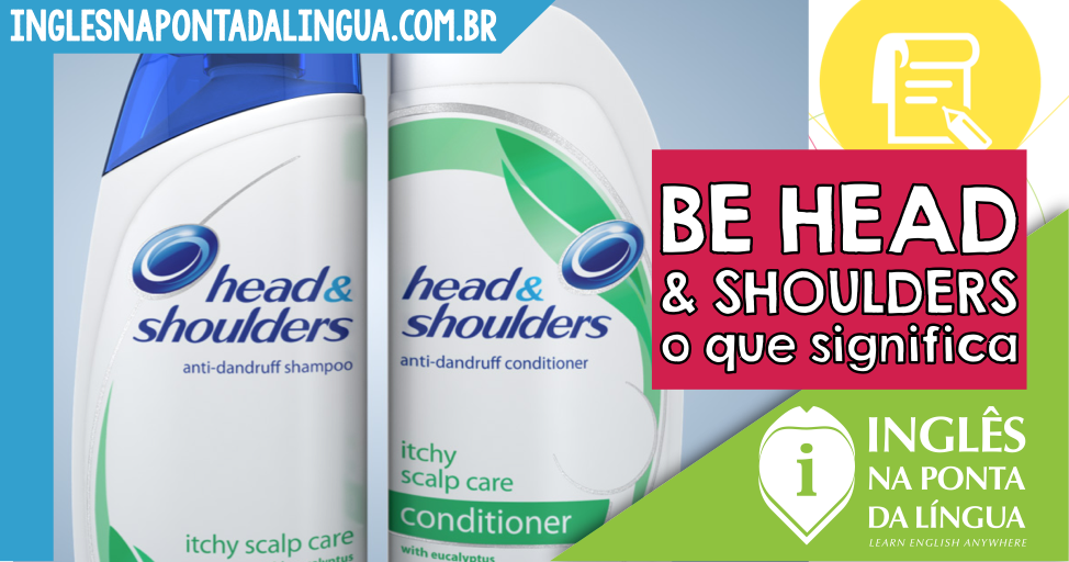 Be Head and Shoulders Above: o que significa
