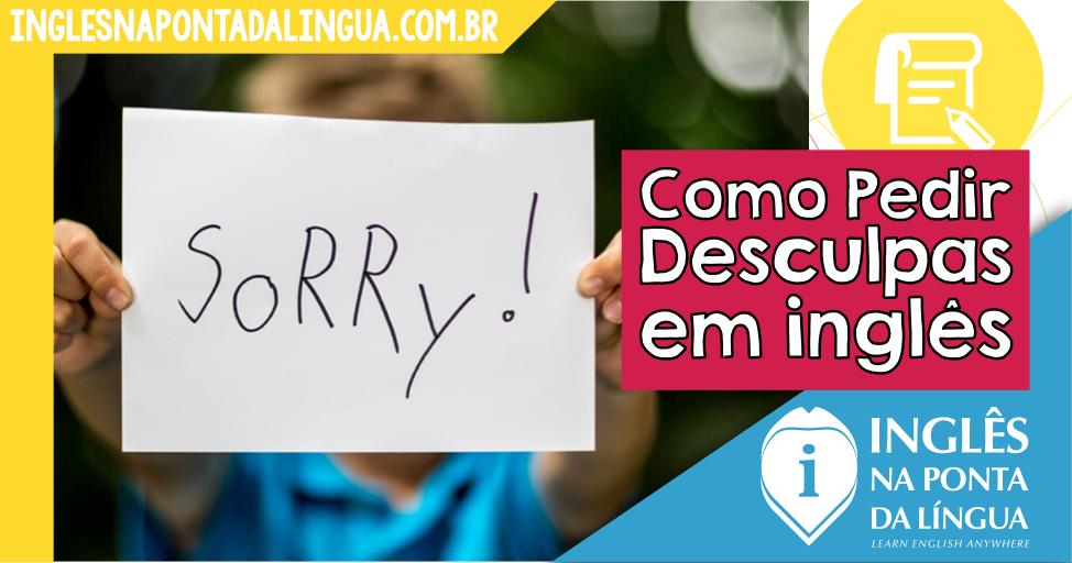 Como Pedir Desculpas em Inglês