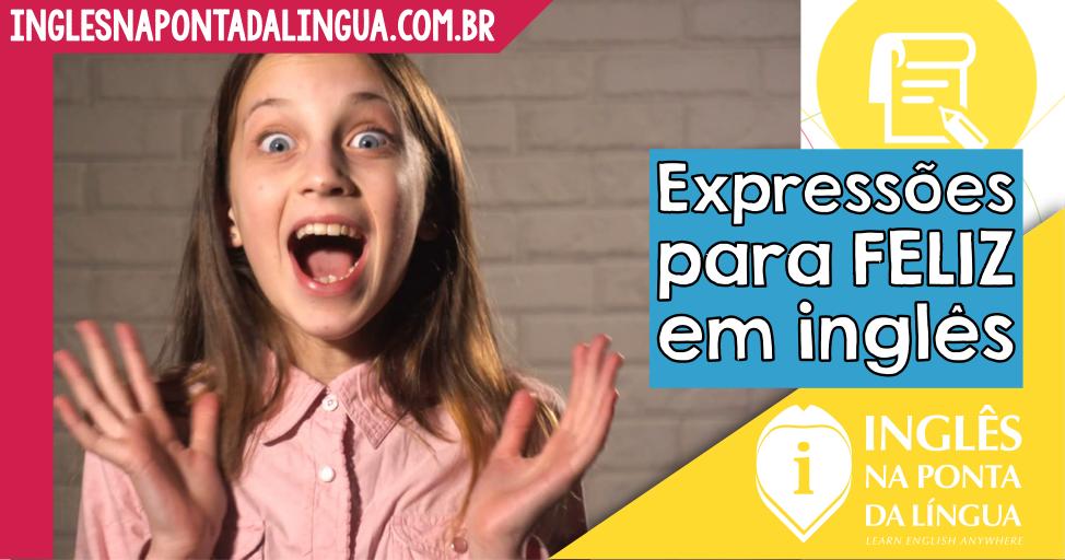 Expressões em Inglês Para Dizer Que Está Feliz