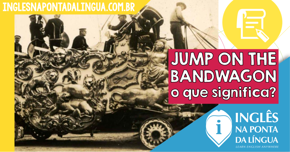 Jump on the Bandwagon: o que significa?