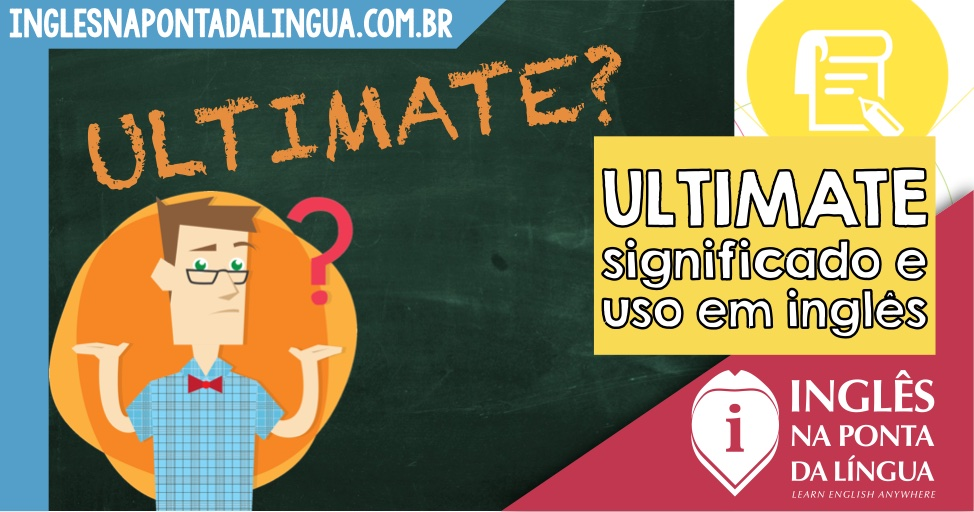 O que significa ULTIMATE?