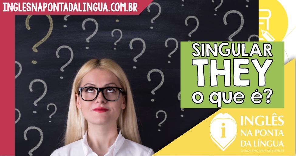 Singular They: o que é e como usar?
