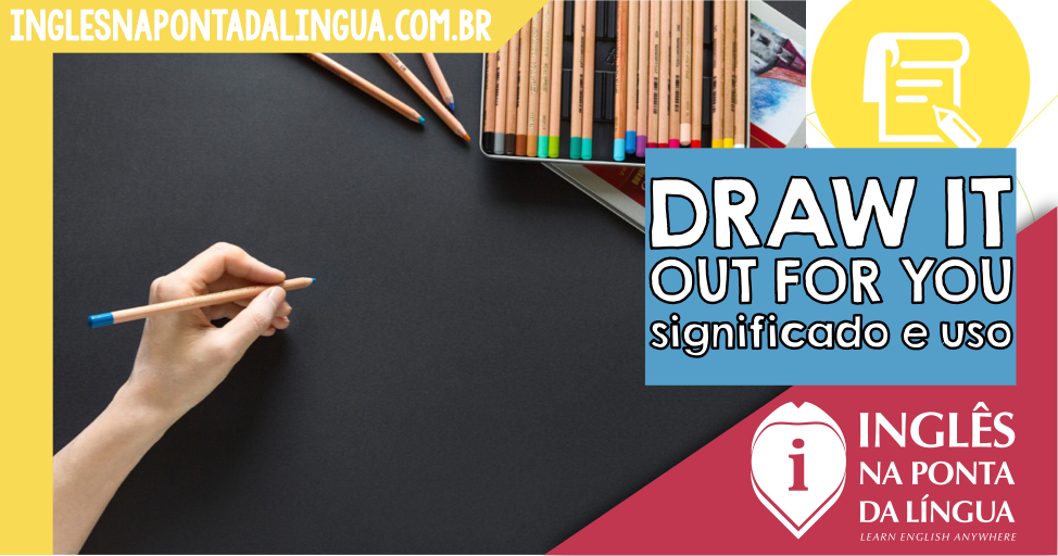 Draw It Out For You – significado e uso