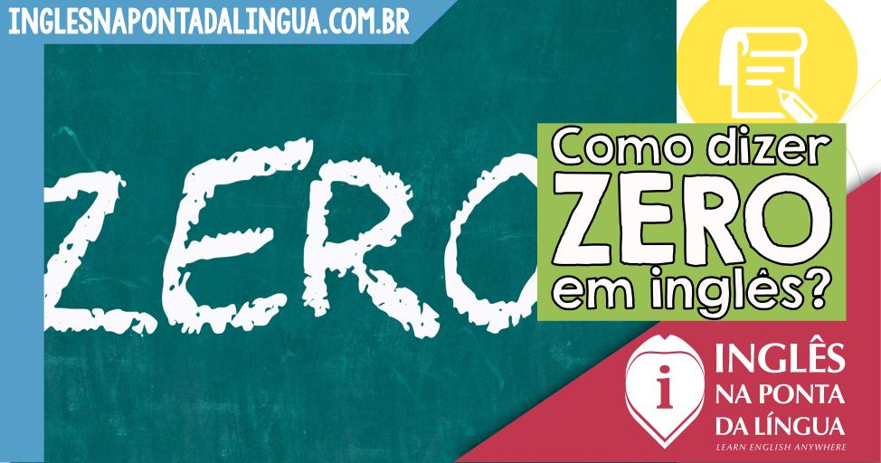 Como dizer ZERO em inglês?