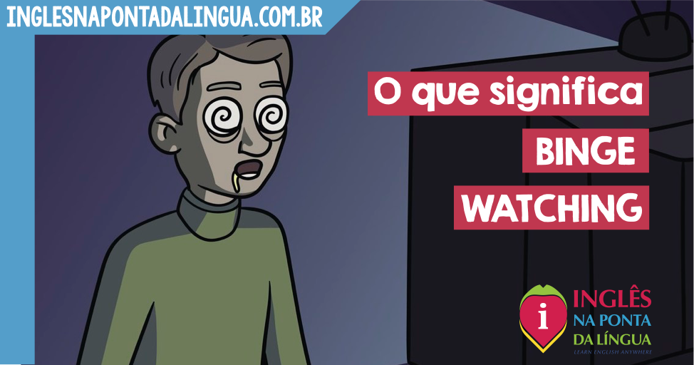 O que significa BINGE WATCHING