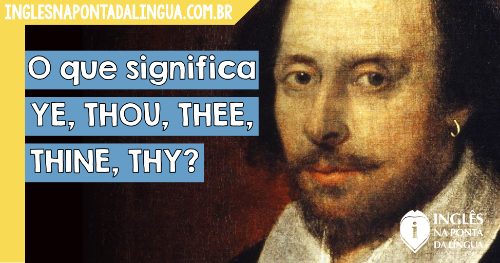 O que significa YE, THOU, THEE, THINE, THY?