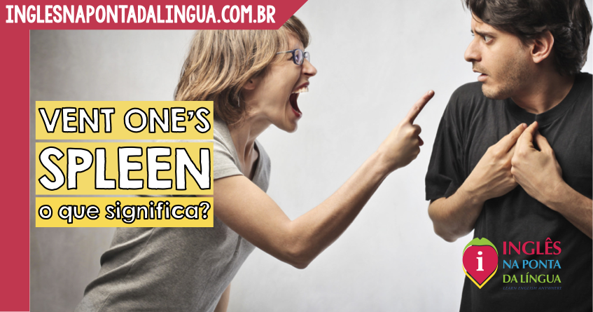 O que significa vent one's spleen