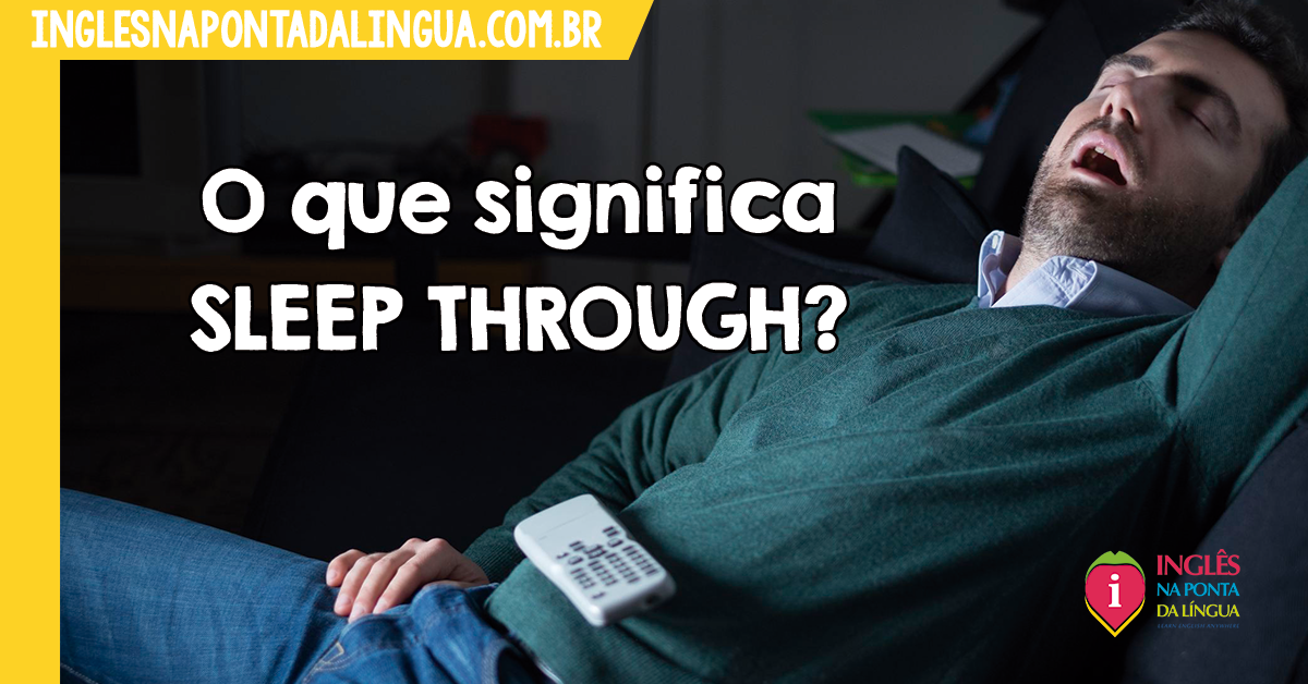 O que significa SLEEP THROUGH?