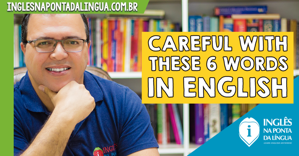 Careful With These 6 Words in English