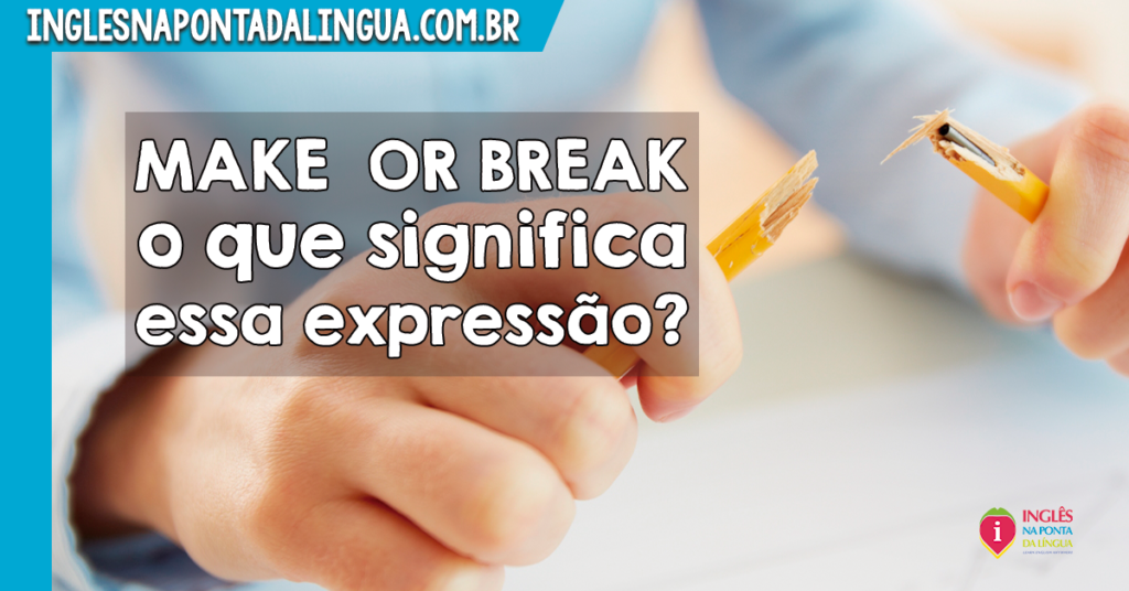 O que significa MAKE OR BREAK?