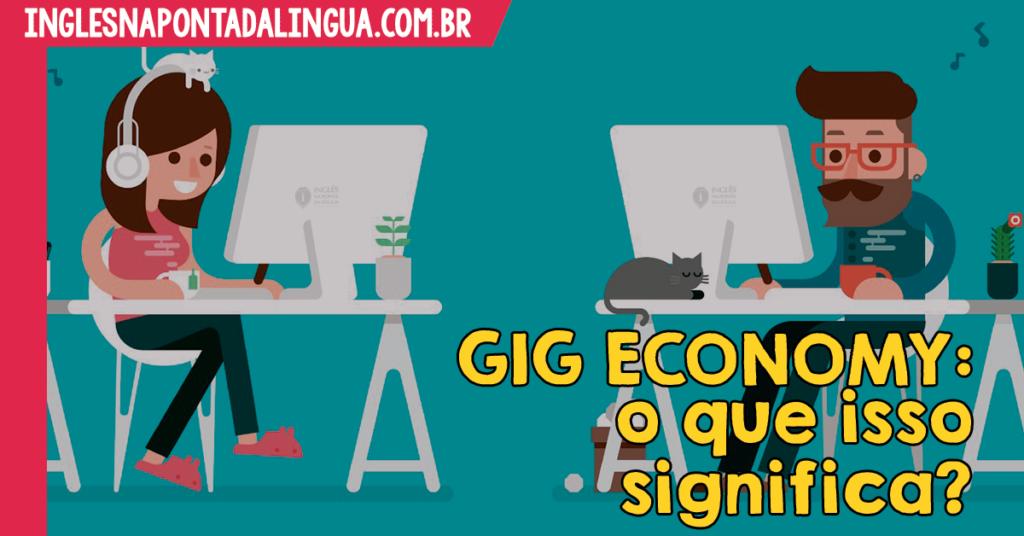 O que é GIG ECONOMY?