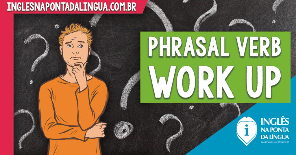 Phrasal Verb WORK UP