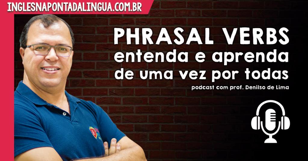 Phrasal Verbs: entenda e aprenda de uma vez por todas