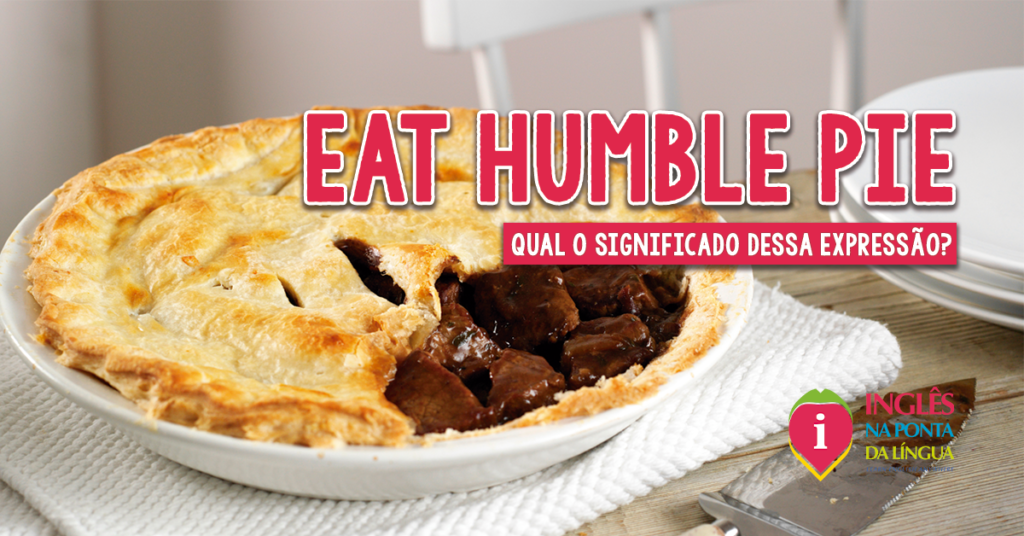 EAT HUMBLE PIE: significado e uso