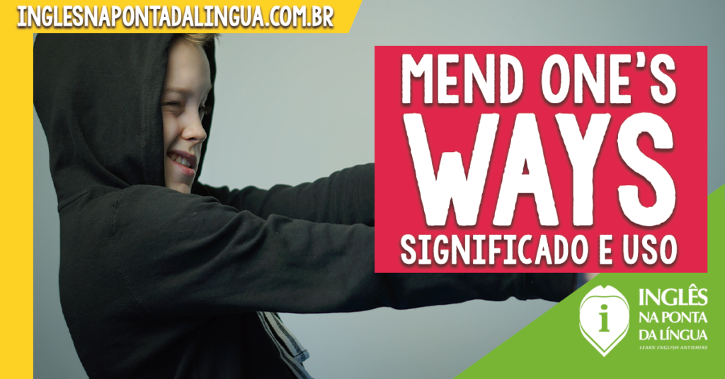 MEND ONE'S WAYS: significado e uso