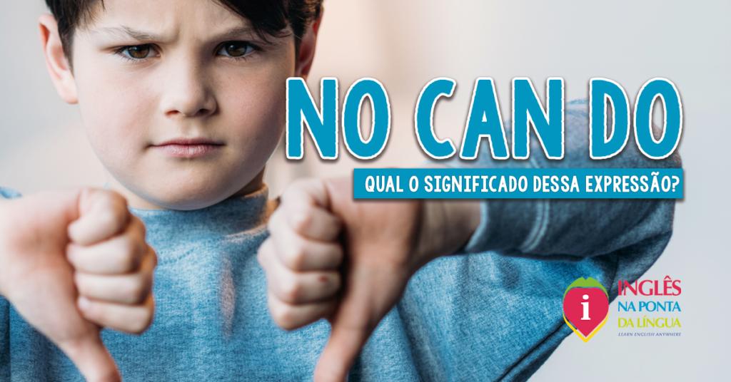 NO CAN DO: o que significa essa expressão?