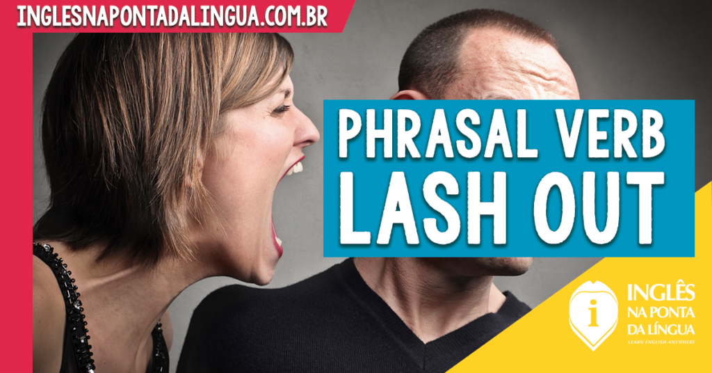 Phrasal Verb LASH OUT