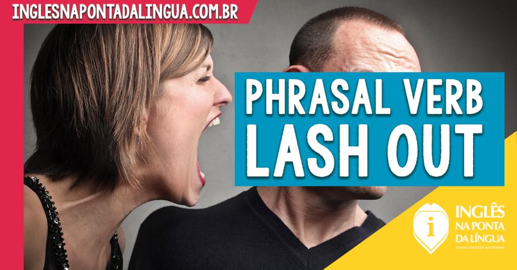 Phrasal Verb LASH OUT