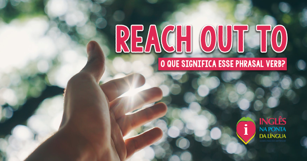 Phrasal Verb REACH OUT TO