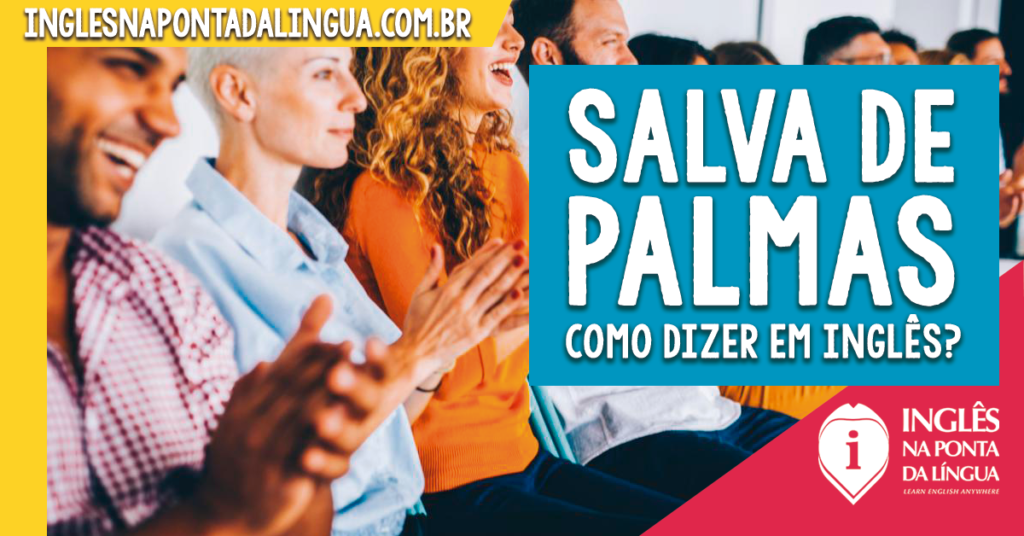 Salva de Palmas em Inglês