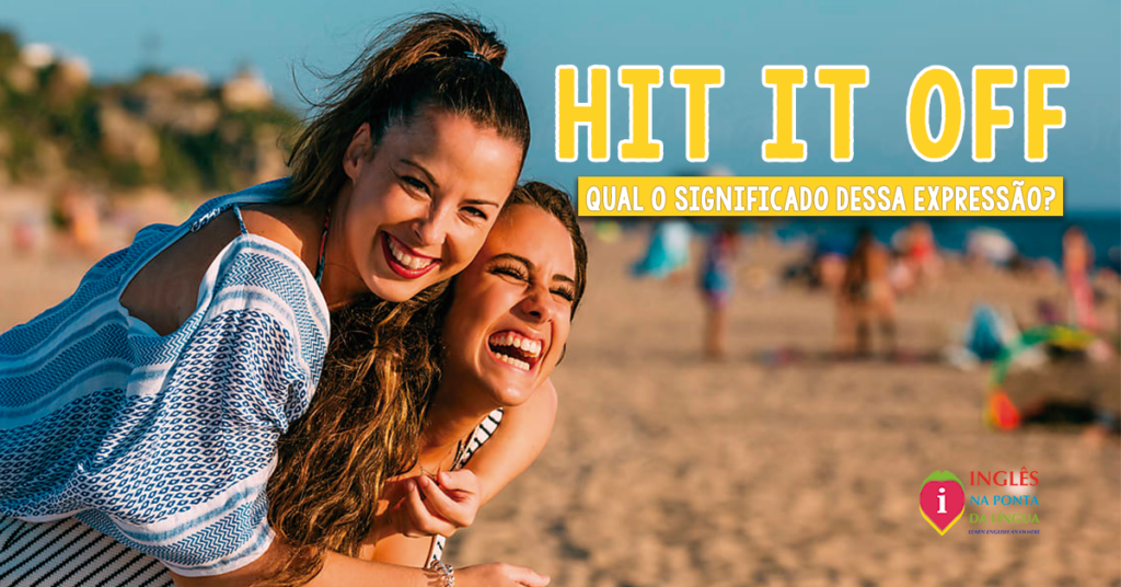 HIT IT OFF: significado e uso