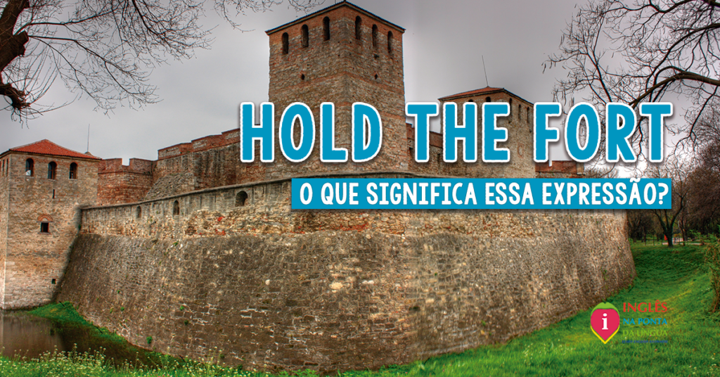 HOLD THE FORT: significado e tradução