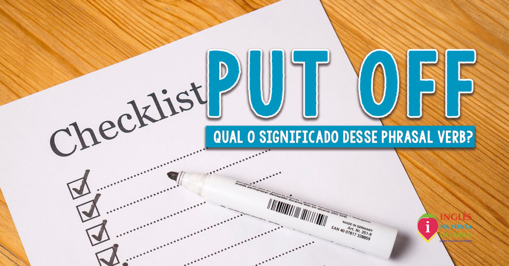 PUT OFF: significado e uso