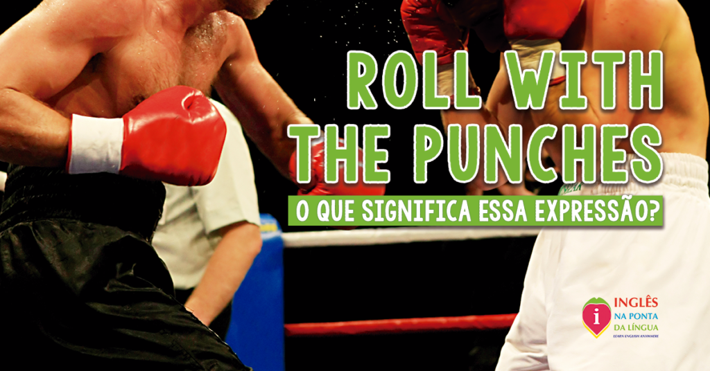 ROLL WITH THE PUNCHES: significado e tradução