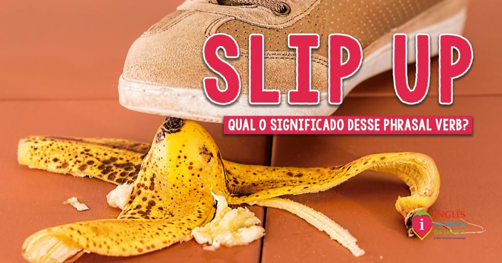 Slip Up: significado e uso