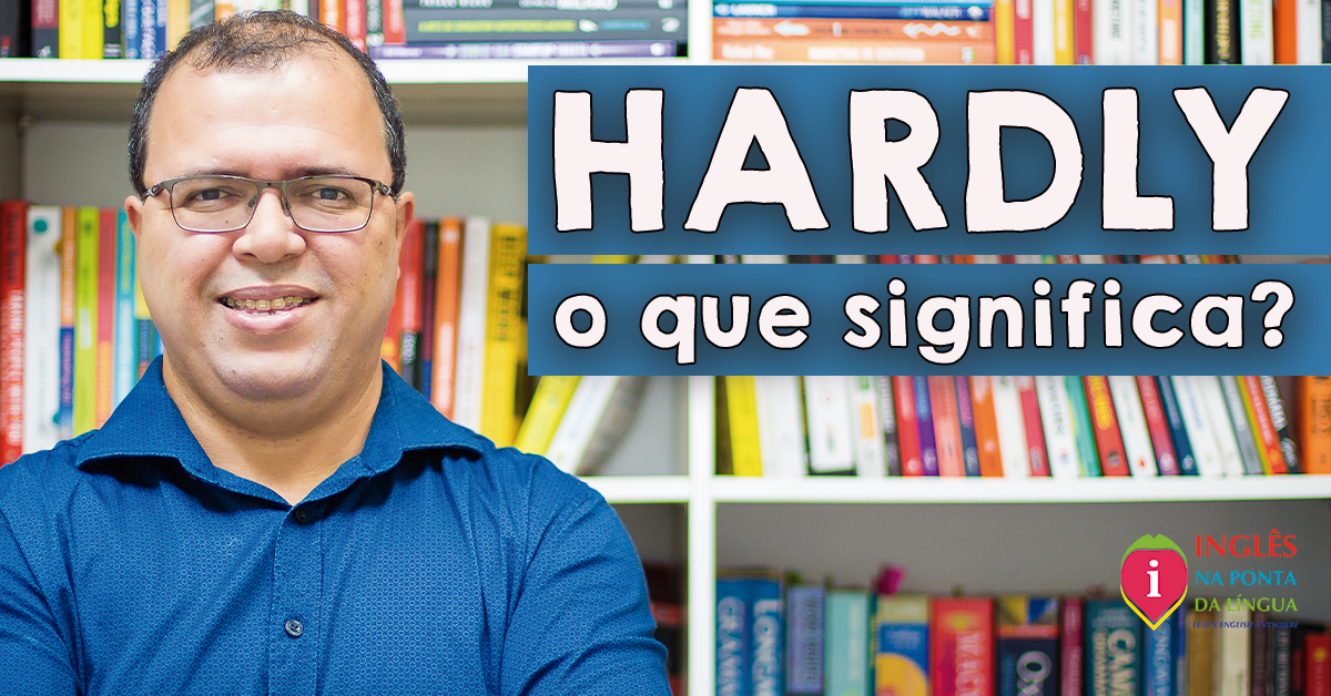 O que significa HARDLY?