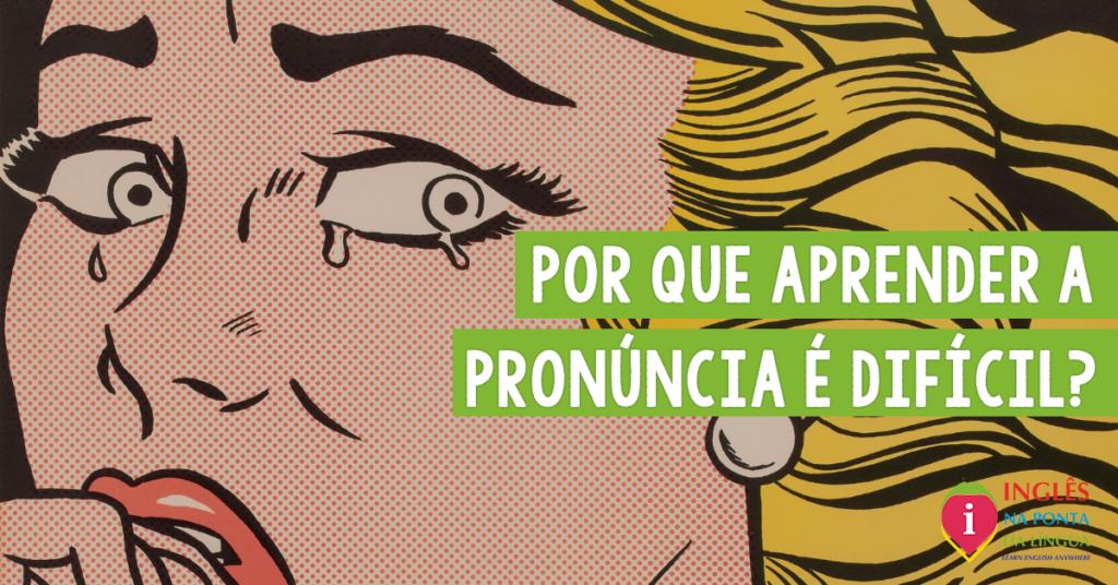 Por que aprender a pronúncia do inglês é difícil?