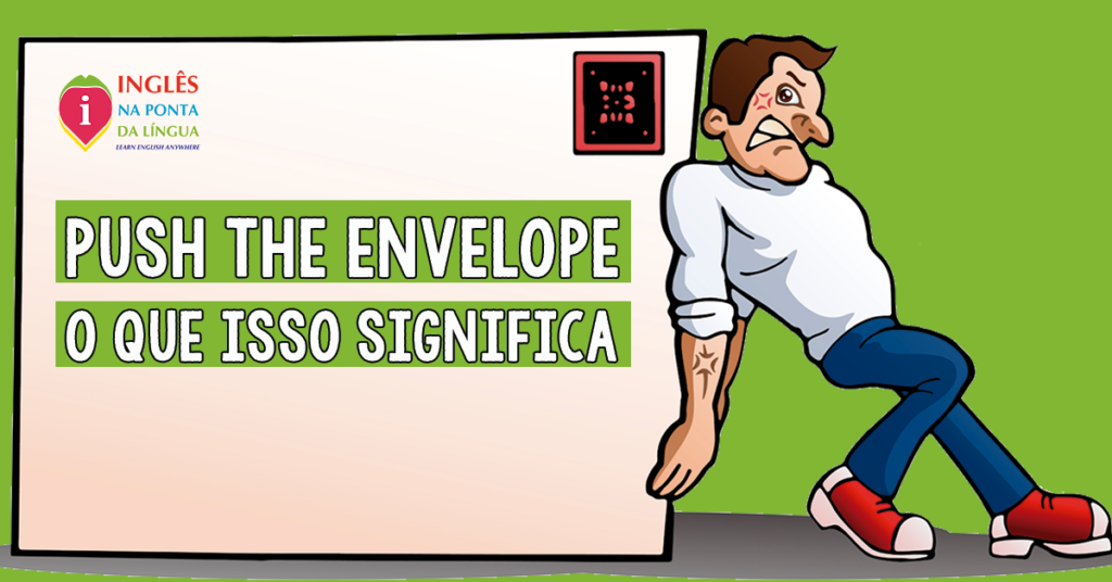Push the Envelope: O que isso significa?