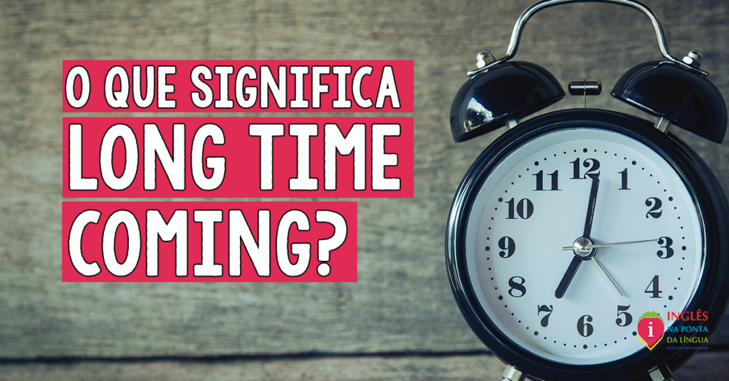 A LONG TIME COMING: o que significa?