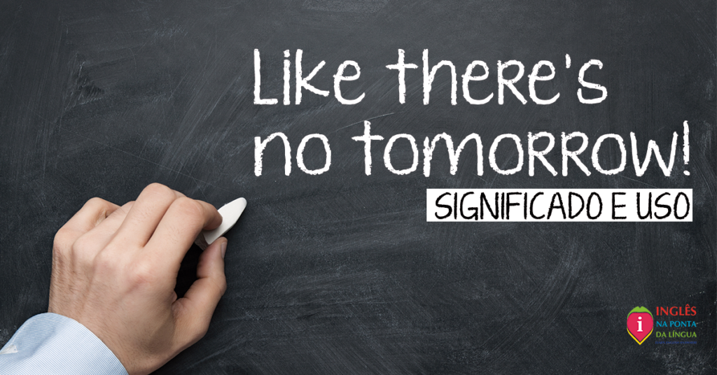 Like There's No Tomorrow: significado e uso