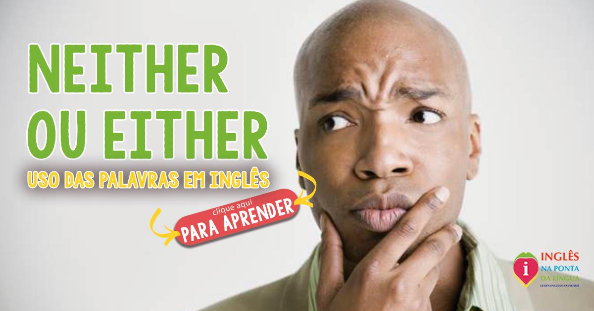 Neither ou Either :: qual a diferença