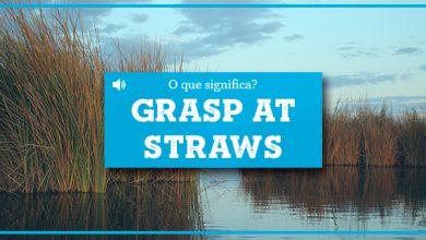 O que significa Grasp At Straws