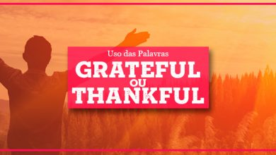 Grateful ou Thankful: quando utilizar?