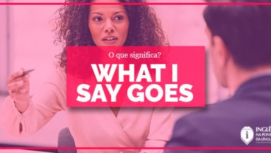 What I Say Goes :: meaning